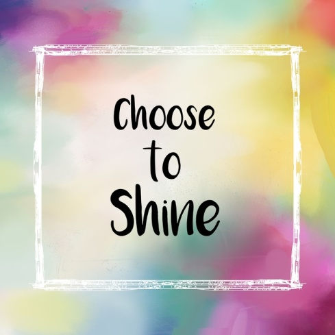 Choose to shine message over colorful background